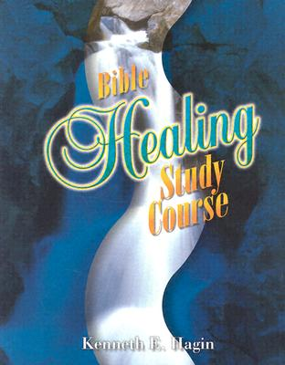 Bible Healing Study Course - Hagin, Kenneth E