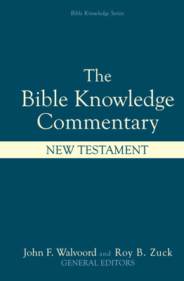 Bible Knowledge Commentary: New Testament - Walvoord, John F, Th.D. (Editor), and Zuck, Roy B (Editor), and Barbieri Jr, Louis A
