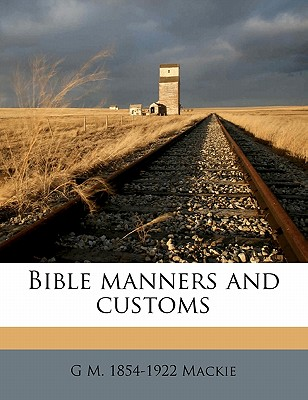 Bible Manners and Customs - MacKie, G M