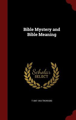 Bible Mystery and Bible Meaning - Troward, T 1847-1916