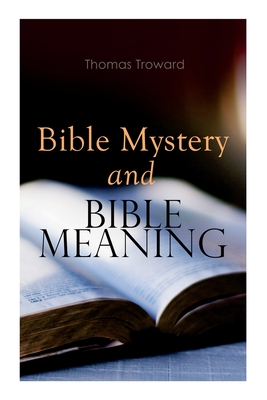 Bible Mystery and Bible Meaning - Troward, Thomas