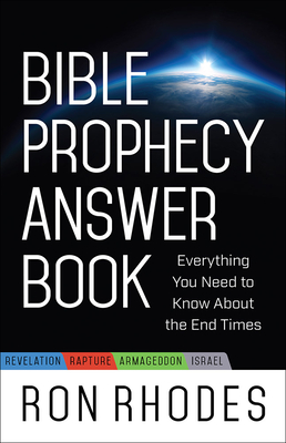 Bible Prophecy Answer Book: Everything You Need to Know about the End Times - Rhodes, Ron, Dr.