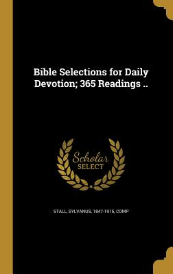 Bible Selections for Daily Devotion; 365 Readings .. - Stall, Sylvanus 1847-1915 (Creator)