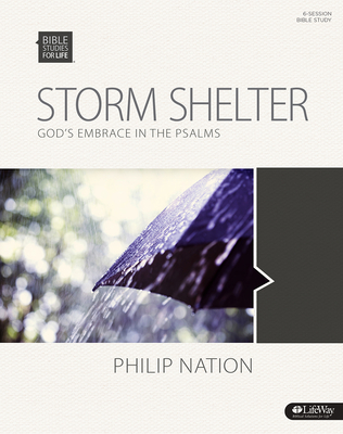 Bible Studies for Life: Storm Shelter - Bible Study Book: God's Embrace in the Psalms - Nation, Philip