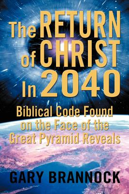 Biblical Code Found on the Face of the Great Pyramid Reveals: The Return of Christ in 2040 - Brannock, Gary