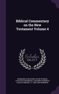 Biblical Commentary on the New Testament Volume 4 - Olshausen, Hermann, Dr., and Fosdick, David, and Wiesinger, Augustus