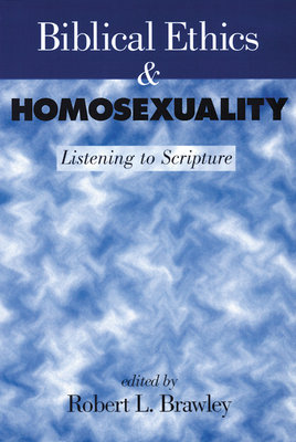 Biblical Ethics and Homosexuality: Listening to Scripture - Brawley, Robert L (Editor)