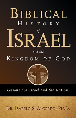 Biblical History of Israel and the Kingdom of God - Alcordo, Isabelo S, Dr.
