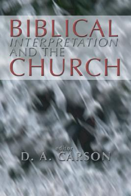 Biblical Interpretation and the Church: The Problem of Contextualization - Carson, D A (Editor)