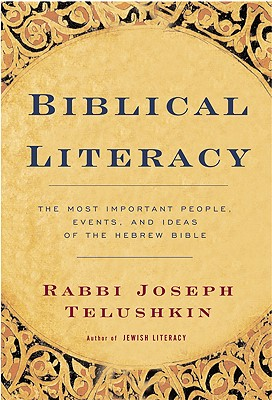 Biblical Literacy: The Most Important People, Events, and Ideas of the Hebrew Bible - Telushkin, Joseph, Rabbi