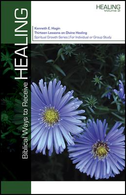 Biblical Ways to Receive Healing - Hagin, Kenneth E