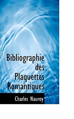 Bibliographie Des Plaquettes Romantiques - Nauroy, Charles