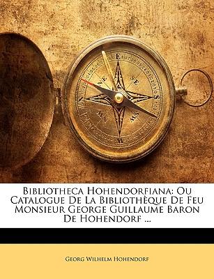 Bibliotheca Hohendorfiana: Ou Catalogue de La Bibliotheque de Feu Monsieur George Guillaume Baron de Hohendorf ... - Hohendorf, Georg Wilhelm