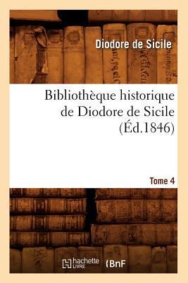Bibliotheque Historique de Diodore de Sicile. Tome 4 (Ed.1846) - De Sicile, Diodore