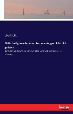 Biblische Figuren Des Alten Testaments, Ganz Kunstlich Gerissen - Solis, Virgil