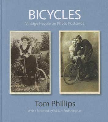 Bicycles: Vintage People on Photo Postcards - Phillips, Tom, and Fotheringham, William (Foreword by)