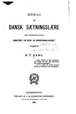 Bidrag Til Dansk Saetningslaere - Dahl, Bendt Treschow
