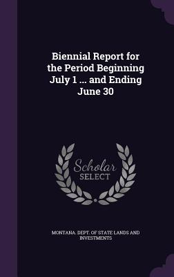 Biennial Report for the Period Beginning July 1 ... and Ending June 30 - Montana Dept of State Lands and Invest (Creator)