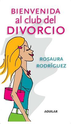 Bienvenida al Club del Divorcio - Rodriguez, Rosaura