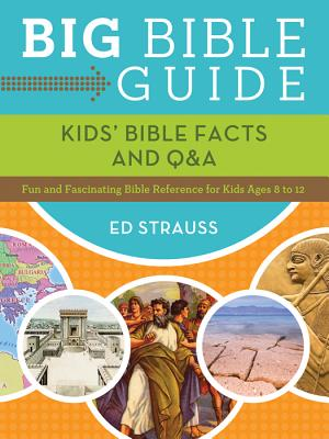 Big Bible Guide: Kids' Bible Facts and Q&A: Fun and Fascinating Bible Reference for Kids Ages 8-12 - Strauss, Ed
