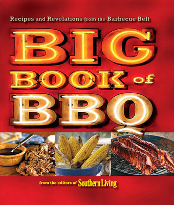 Big Book of BBQ: Recipes and Revelations from the Barbecue Belt - Southern Living (Editor)