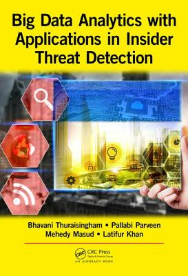 Big Data Analytics with Applications in Insider Threat Detection - Thuraisingham, Bhavani, and Parveen, Pallabi, and Masud, Mohammad Mehedy