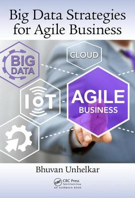 Big Data Strategies for Agile Business - Unhelkar, Bhuvan