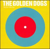 Big Eye Little Eye - The Golden Dogs