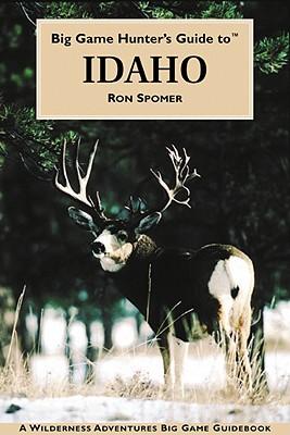 Big Game Hunter's Guide to Idaho - Spomer, Ron