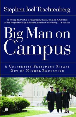 Big Man on Campus: A University President Speaks Out on Higher Education - Trachtenberg, Stephen Joel