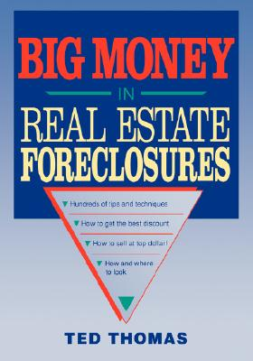 Big Money in Real Estate Foreclosures - Thomas, Ted