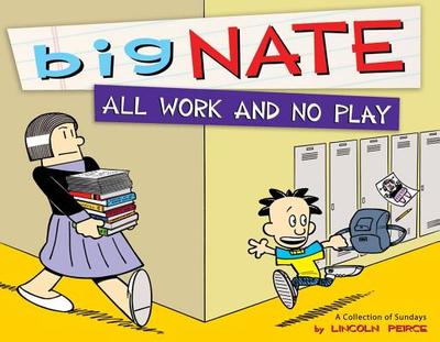 Big Nate: All Work and No Play: A Collection of Sundays - Peirce, Lincoln
