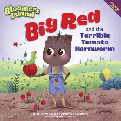 Big Red and the Terrible Tomato Hornworm: Bloomers Island - Wylie, Cynthia