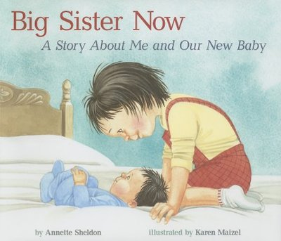 Big Sister Now: A Story about Me and Our New Baby - Sheldon, Annette