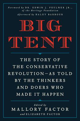 Big Tent: The Story of the Conservative Revolution--As Told by the Thinkers and Doers Who Made It Happen - Factor, Mallory (Editor), and Factor, Elizabeth (Editor), and Barone, Michael (Contributions by)
