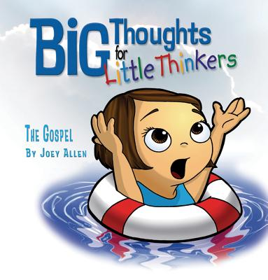Big Thoughts for Little Thinkers: The Gospel - Allen, Joey