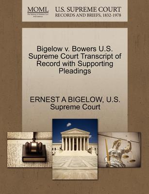 Bigelow V. Bowers U.S. Supreme Court Transcript of Record with Supporting Pleadings - Bigelow, Ernest A, and U S Supreme Court (Creator)