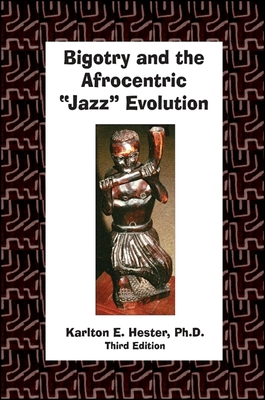 "Bigotry and the Afrocentric ""Jazz"" Evolution - Hester, Karlton E"