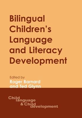 Bilingual Children S Lang.& Literacy Dev - Barnard, Roger (Editor), and Glynn, Ted (Editor)