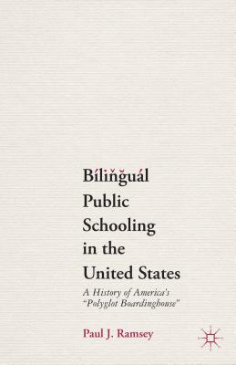 "Bilingual Public Schooling in the United States: A History of America's ""Polyglot Boardinghouse"" - Ramsey, Paul J."
