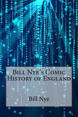 Bill Nye's Comic History of England - Nye, Bill