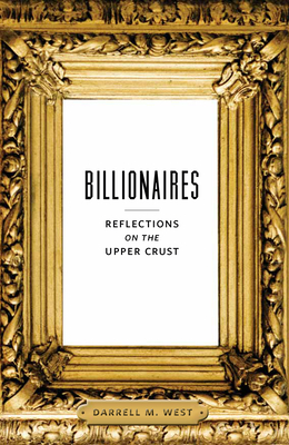 Billionaires: Reflections on the Upper Crust - West, Darrell M, Dr.