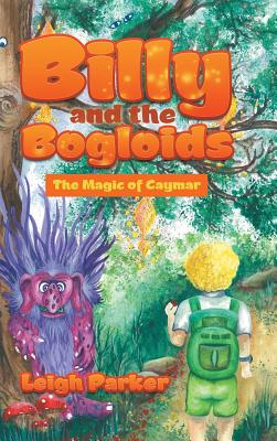 Billy and the Bogloids: The Magic of Caymar - Parker, Leigh