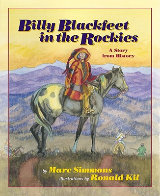 Billy Blackfeet in the Rockies: A Story from History - Simmons, Marc