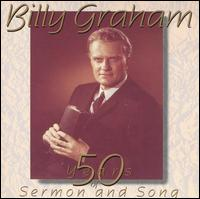 Billy Graham: 50 Years of Sermon and Song - Rev. Billy Graham
