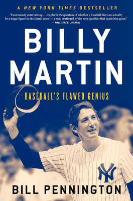 Billy Martin: Baseball's Flawed Genius - Pennington, Bill