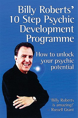 Billy Roberts' 10-Step Psychic Development Programme: How to Unlock Your Psychic Potential - Roberts, Billy