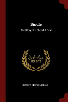 Bindle: The Story of a Cheerful Soul - Jenkins, Herbert George