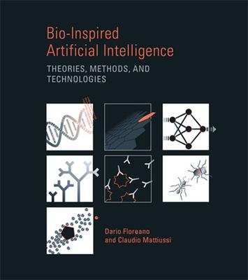 Bio-Inspired Artificial Intelligence: Theories, Methods, and Technologies - Floreano, Dario, and Mattiussi, Claudio, and Arkin, Ronald C (Editor)