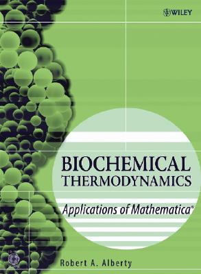 Biochemical Thermodynamics: Applications of Mathematica - Alberty, Robert A, PH.D.